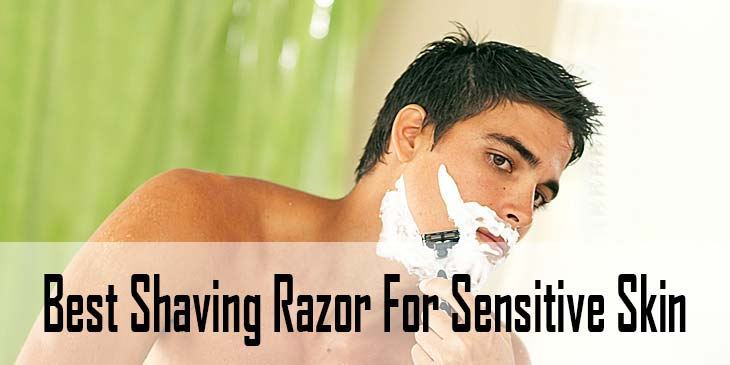 Best Shaving Razor For Sensitive Skin