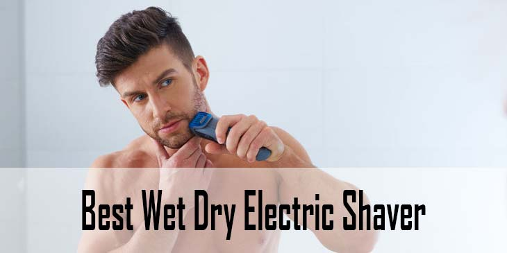 Best Wet Dry Electric Shaver